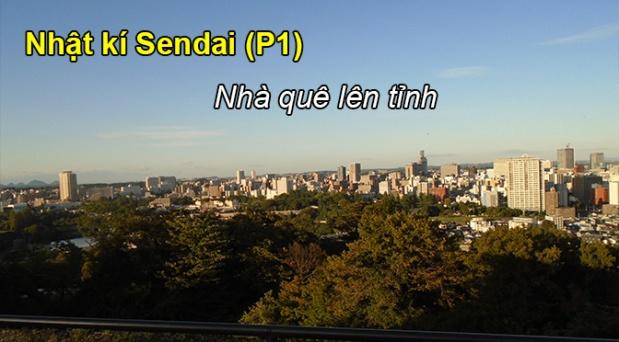 Nhật ký Sendai (P1): Nhà quê lêntỉnh