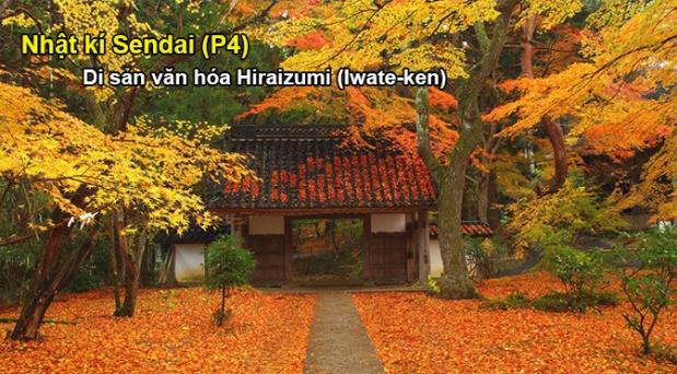 Nhật ký Sendai (P4): Thăm di sản văn hóa Hiraizumi (tỉnh Iwate, NhậtBản)