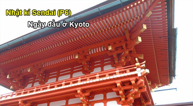 Nhật kí Sendai (P6): Ngày đầu ởKyoto