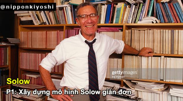 Solow (P1): Xây dựng mô hình Solow giảnđơn